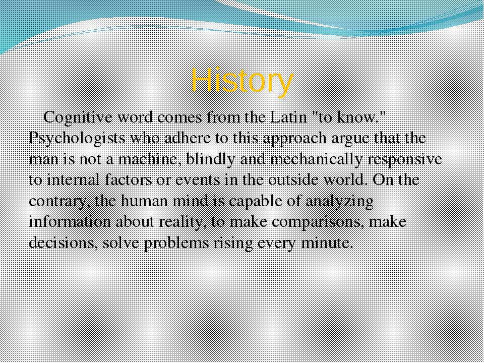 "History Cognitive word comes from the Latin ""to know."" Psychologists who adhe..."