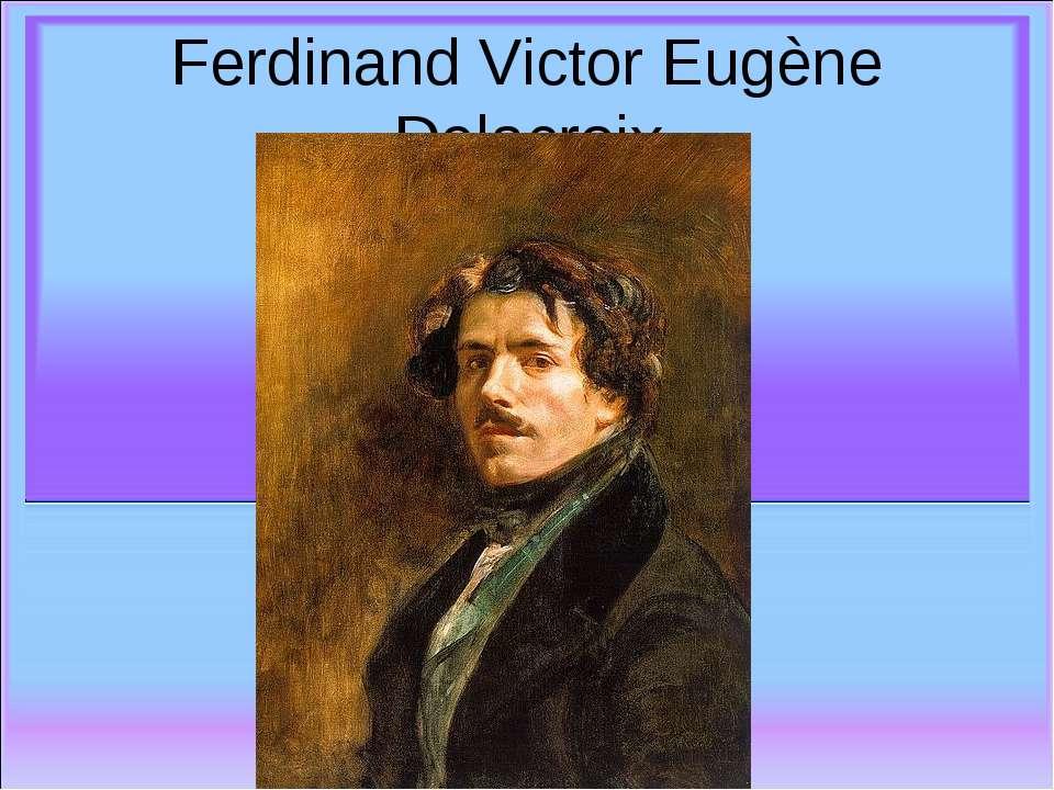 Ferdinand Victor Eugène Delacroix