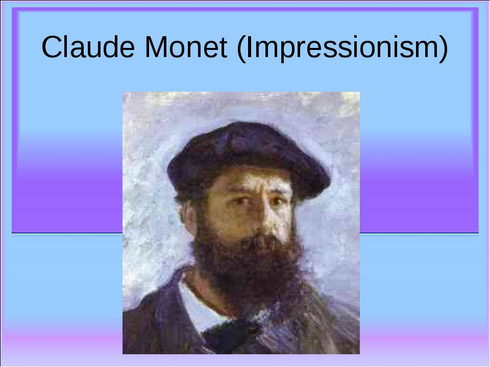 Claude Monet (Impressionism)