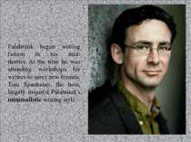 Palahniuk began writing fiction in his mid-thirties. At the time he was atten...