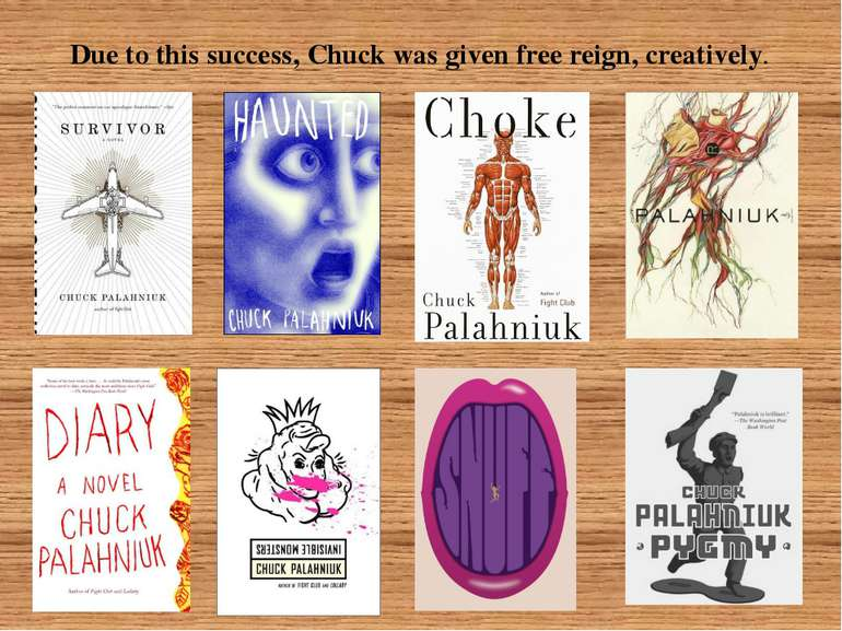 Due to this success, Chuck was given free reign, creatively.