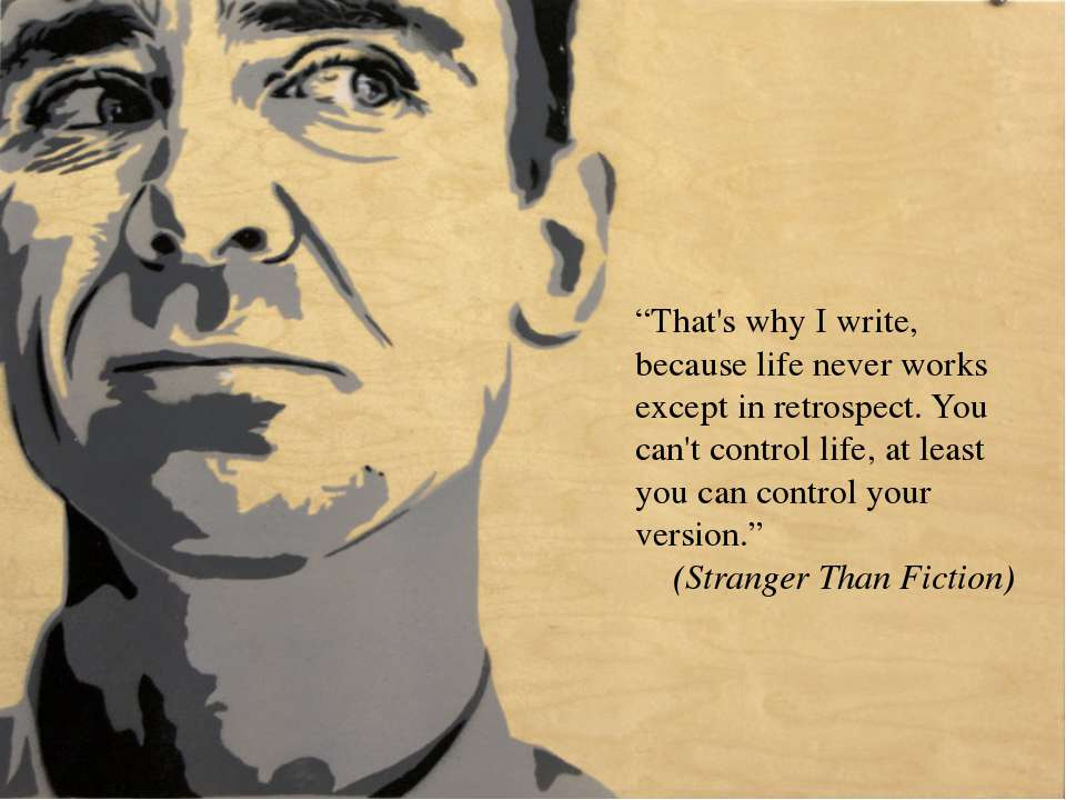 """That's why I write, because life never works except in retrospect. You can't..."