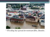 Flooding has spread downstream Elbe, Danube.