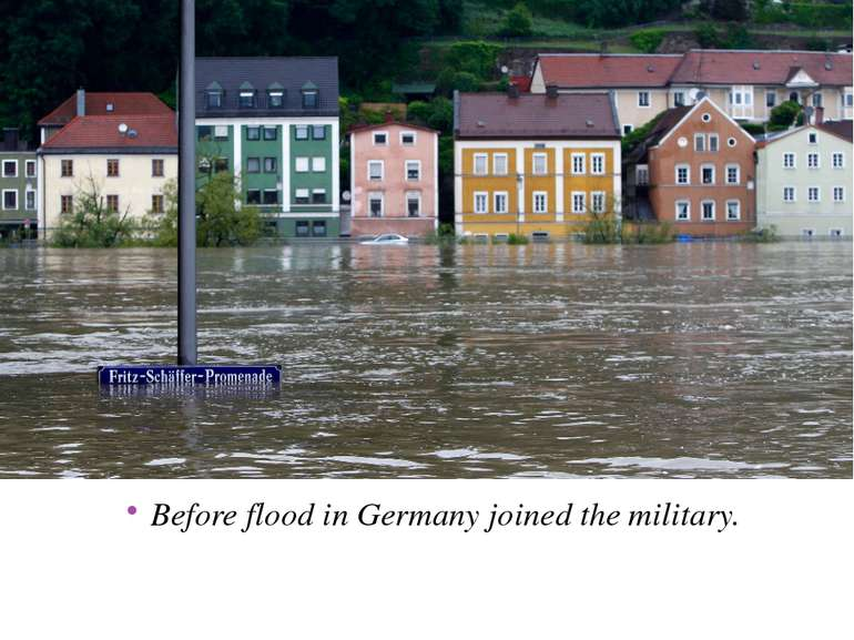 Before flood in Germany joined the military.