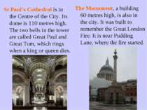 St Paul's Cathedral is in the Centre of the City. Its dome is 110 metres high...