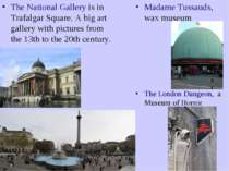 The National Gallery is in Trafalgar Square. A big art gallery with pictures ...