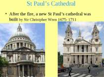 St Paul's Cathedral After the fire, a new St Paul's cathedral was built by Si...