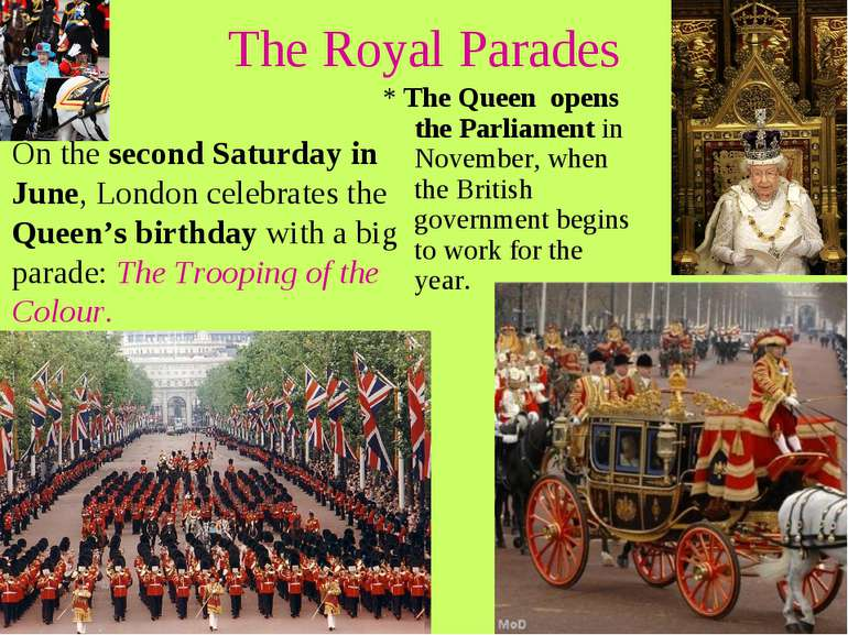 The Royal Parades On the second Saturday in June, London celebrates the Queen...