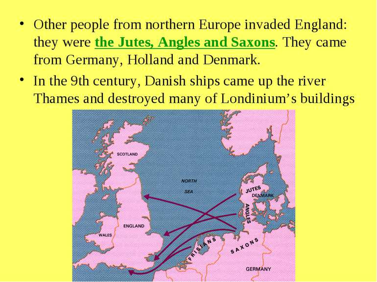 Other people from northern Europe invaded England: they were the Jutes, Angle...
