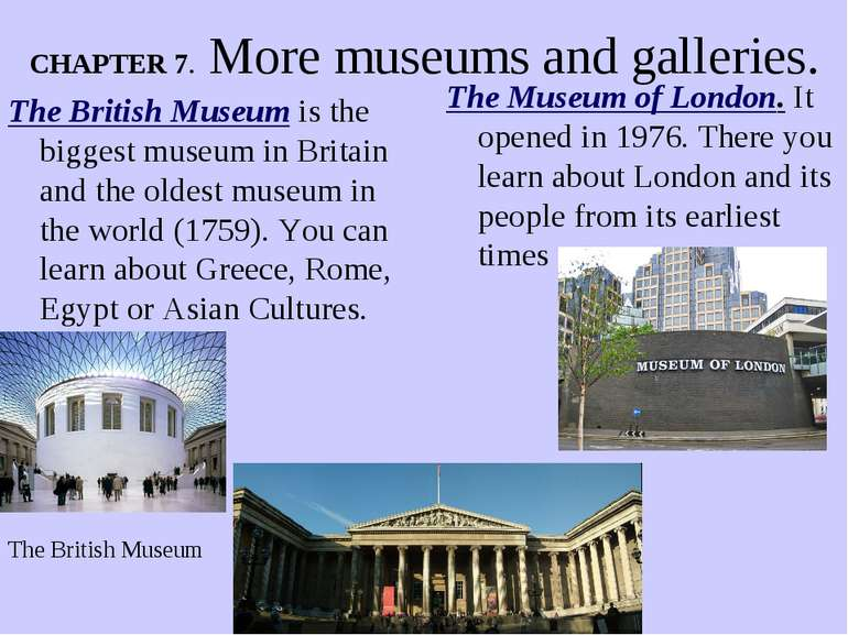 CHAPTER 7. More museums and galleries. The British Museum is the biggest muse...