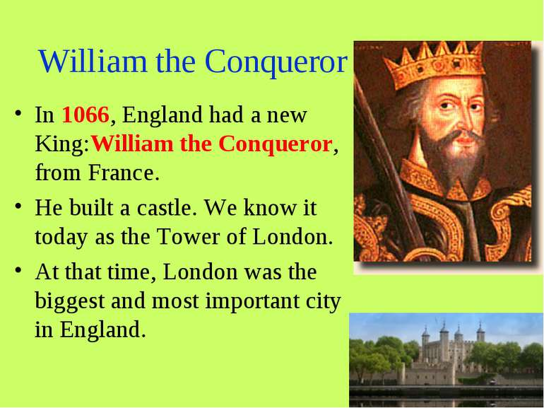 William the Conqueror In 1066, England had a new King:William the Conqueror, ...