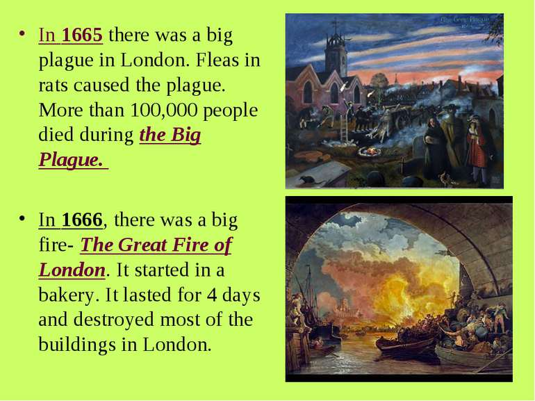 In 1665 there was a big plague in London. Fleas in rats caused the plague. Mo...