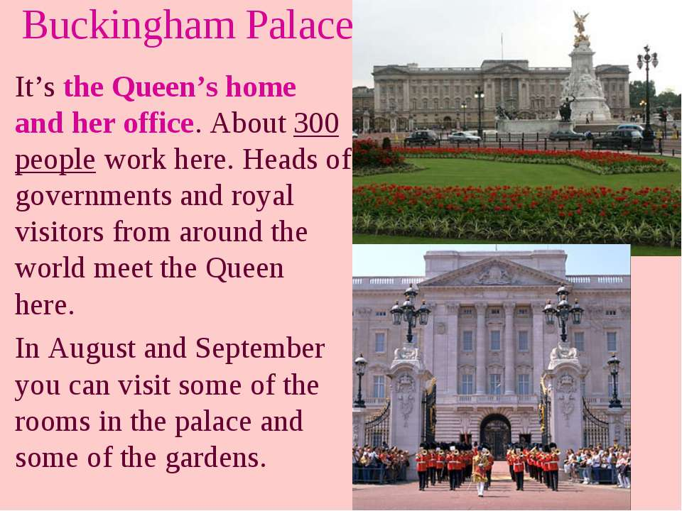 Buckingham Palace It's the Queen's home and her office. About 300 people work...