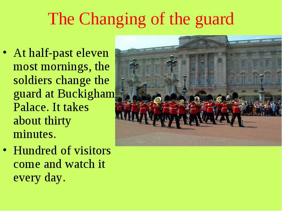 The Changing of the guard At half-past eleven most mornings, the soldiers cha...
