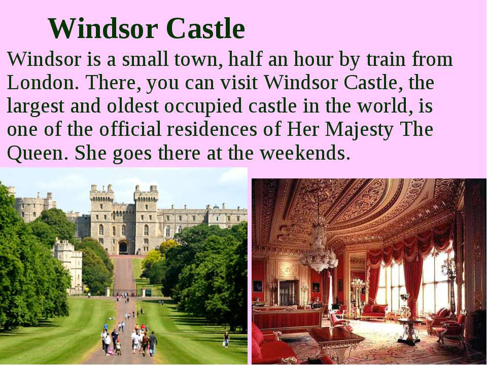 Windsor Castle Windsor is a small town, half an hour by train from London. Th...
