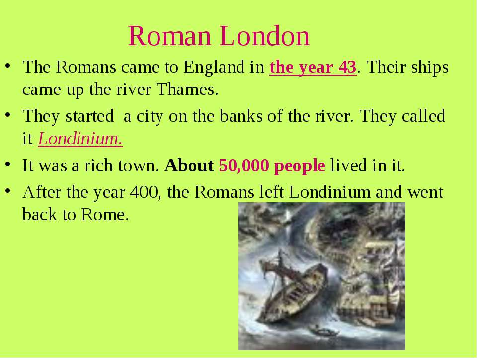 Roman London The Romans came to England in the year 43. Their ships came up t...