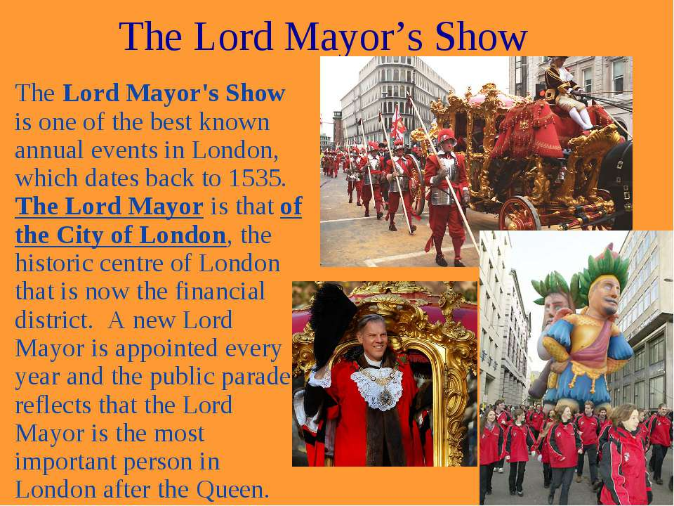 The Lord Mayor's Show The Lord Mayor's Show is one of the best known annual e...