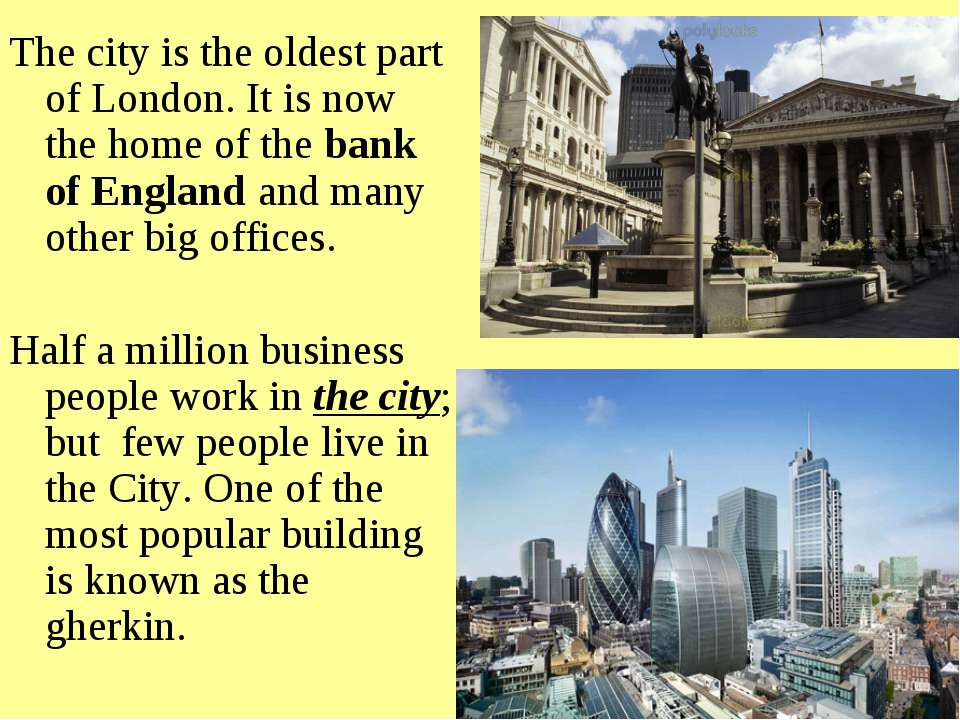 The city is the oldest part of London. It is now the home of the bank of Engl...
