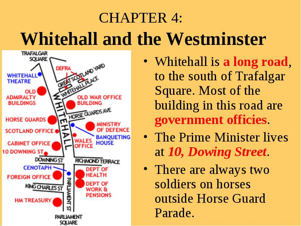 CHAPTER 4: Whitehall and the Westminster Whitehall is a long road, to the sou...