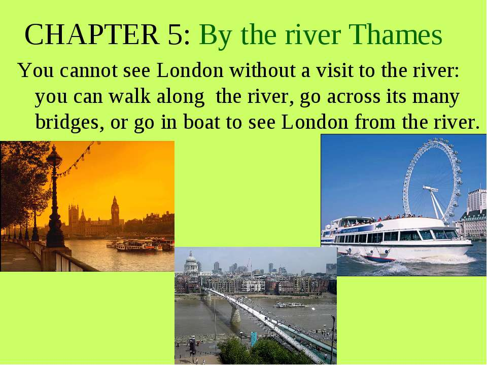 CHAPTER 5: By the river Thames You cannot see London without a visit to the r...