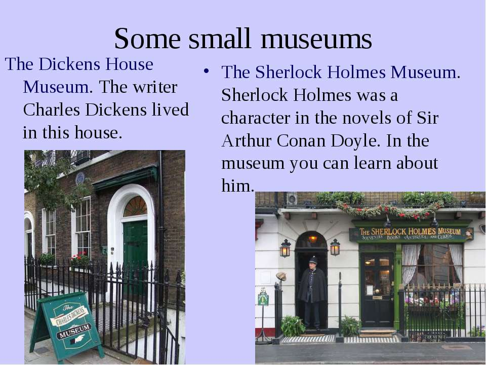 Some small museums The Dickens House Museum. The writer Charles Dickens lived...