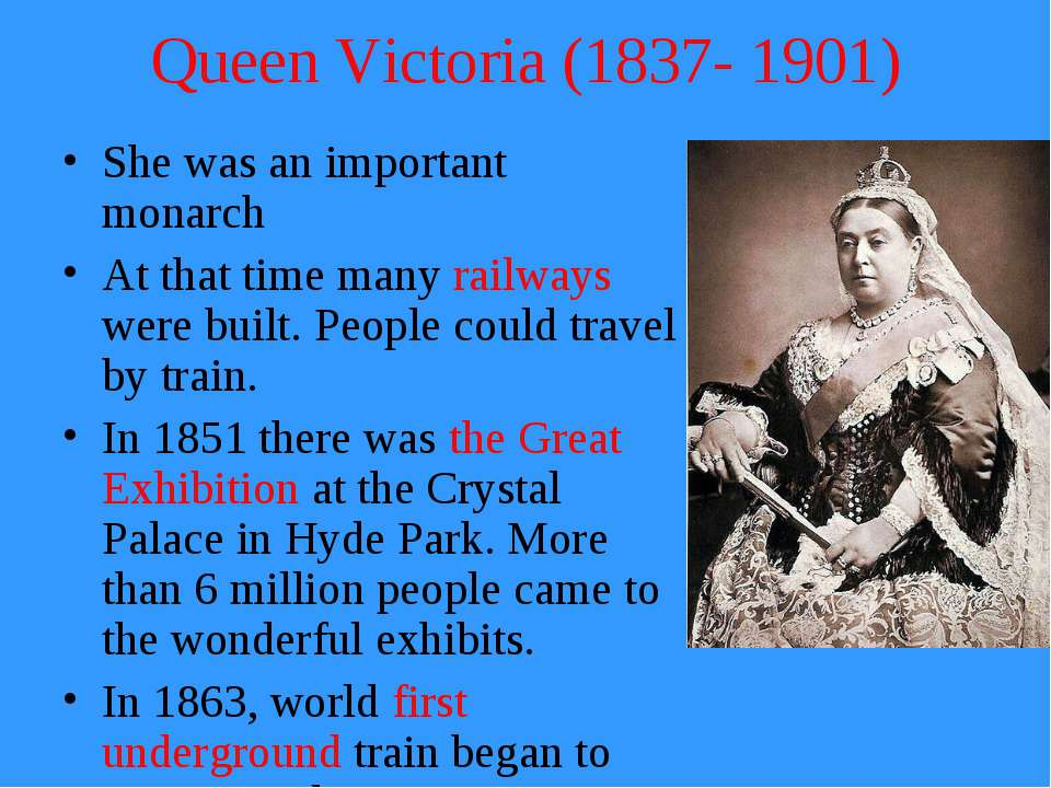 Queen Victoria (1837- 1901) She was an important monarch At that time many ra...