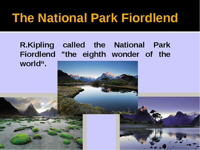 "The National Park Fiordlend R.Kipling called the National Park Fiordlend ""the..."