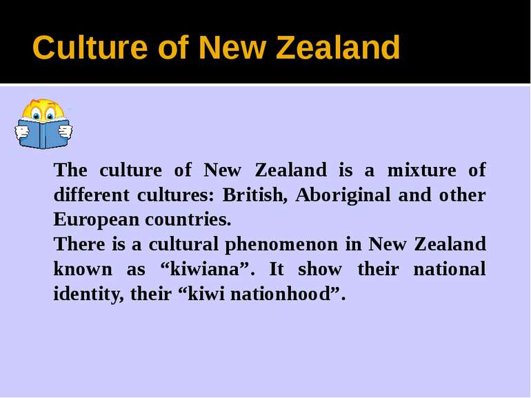 Culture of New Zealand The culture of New Zealand is a mixture of different c...