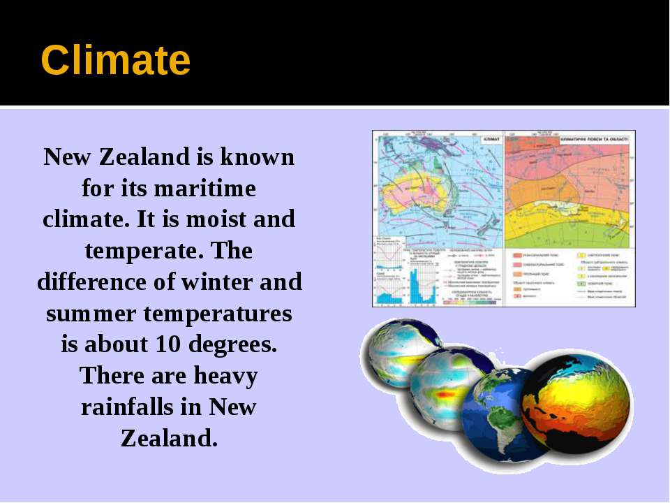 Climate New Zealand is known for its maritime climate. It is moist and temper...