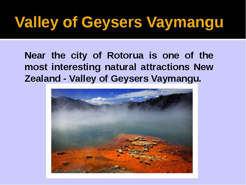 Valley of Geysers Vaymangu Near the city of Rotorua is one of the most intere...