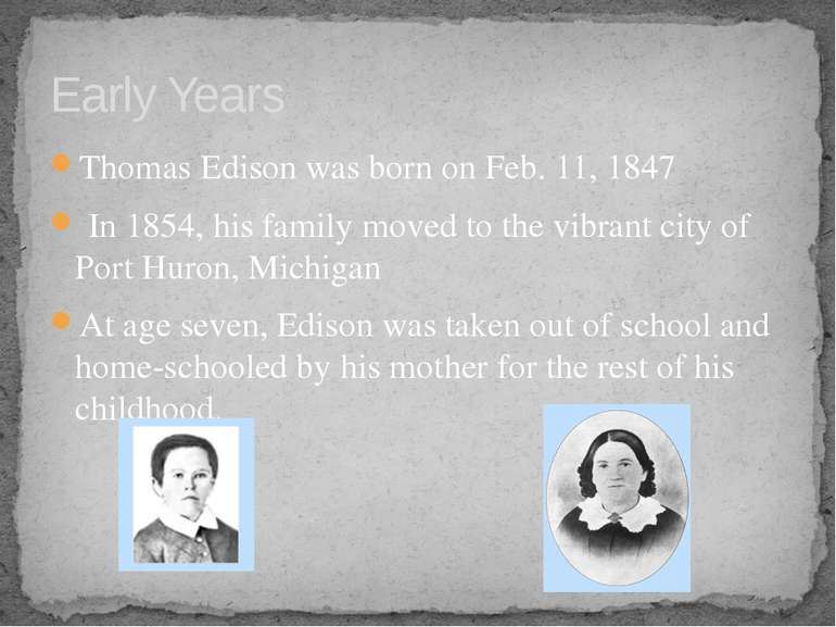 Thomas Edison was born on Feb. 11, 1847 In 1854, his family moved to the vibr...