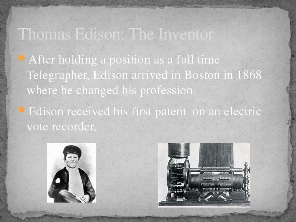 After holding a position as a full time Telegrapher, Edison arrived in Boston...