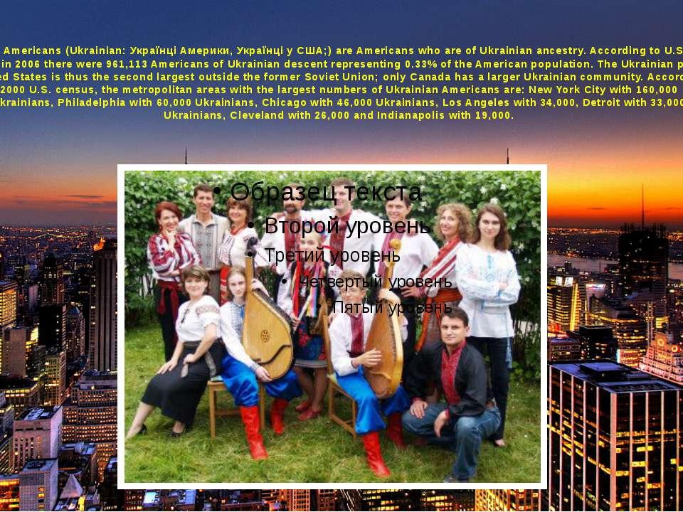 Ukrainian Americans(Ukrainian:Українці Америки, Українці у США;) areAmeric...