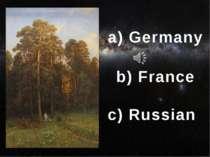 с) Russian b) France а) Germany