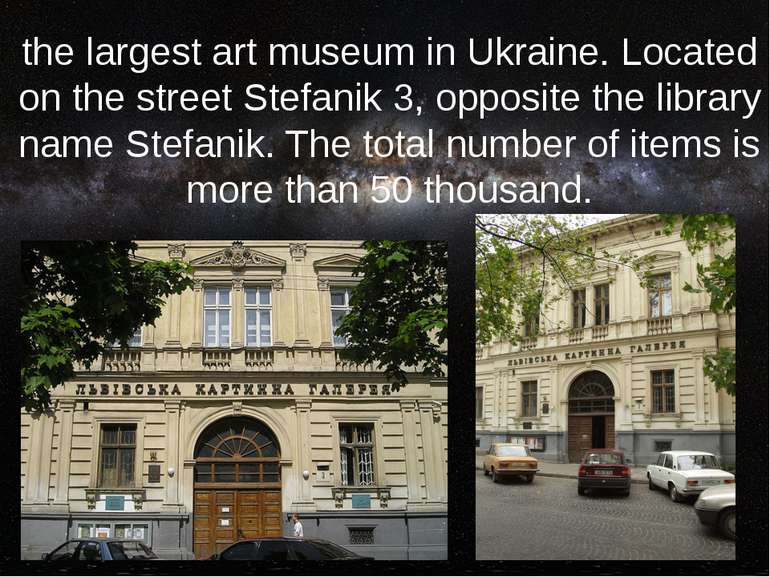 the largest art museum in Ukraine. Located on the street Stefanik 3, opposite...