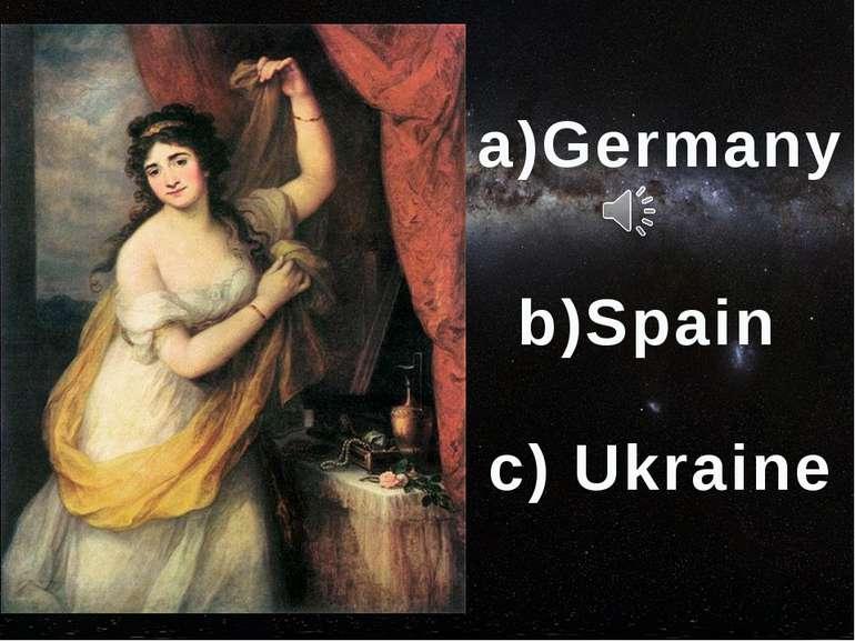 a)Germany b)Spain c) Ukraine