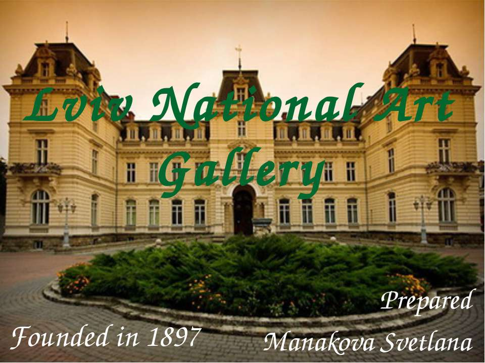 Lviv National Art Gallery Prepared Manakova Svetlana Founded in 1897