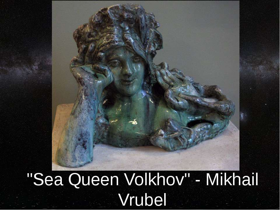 """Sea Queen Volkhov"" - Mikhail Vrubel"