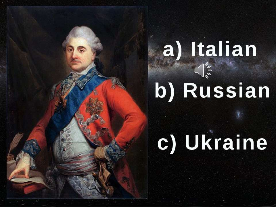 a) Italian b) Russian c) Ukraine