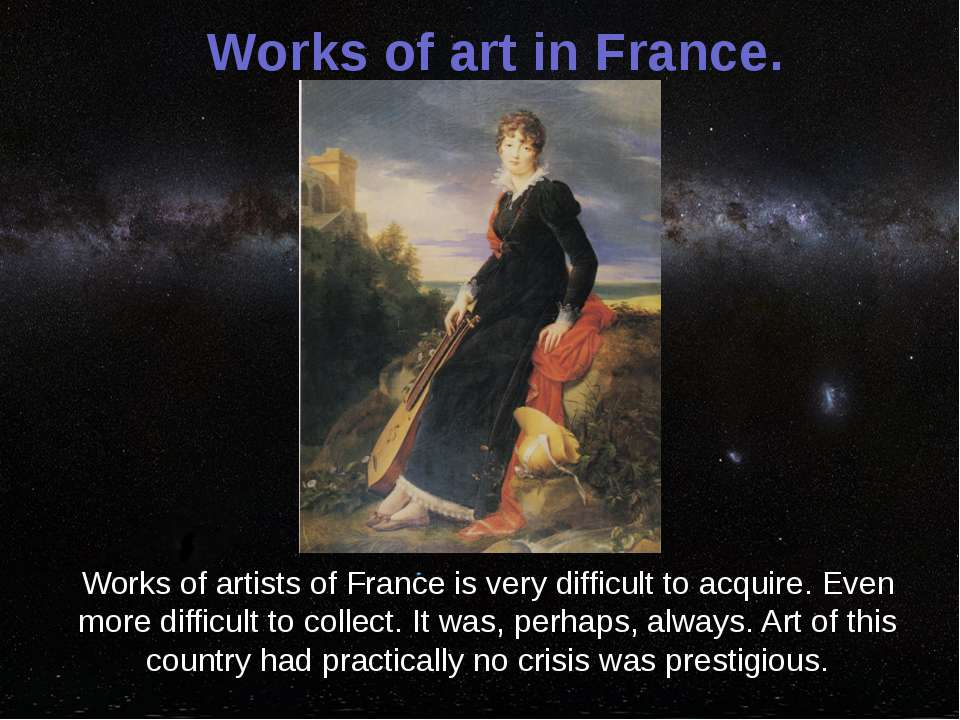 Works of art in France. Works of artists of France is very difficult to acqui...
