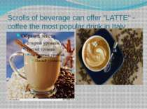 "Scrolls of beverage can offer ""LATTE"" - coffee the most popular drink in Italy."