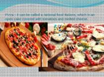Pizza - it can be called a national food Italians, which is an open cake cove...