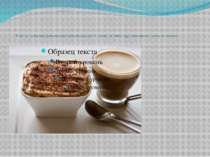 Tiramisu - is the most popular dessert around the world. It consists of coffe...