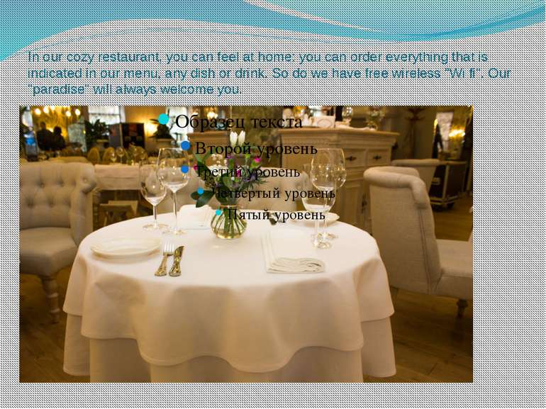In our cozy restaurant, you can feel at home: you can order everything that i...