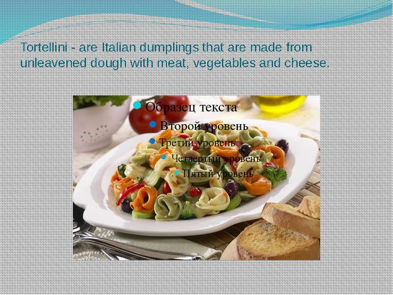 Tortellini - are Italian dumplings that are made from unleavened dough with m...