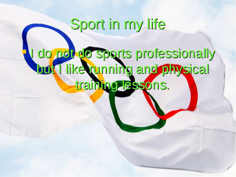 Sport in my life I do not do sports professionally but I like running and phy...