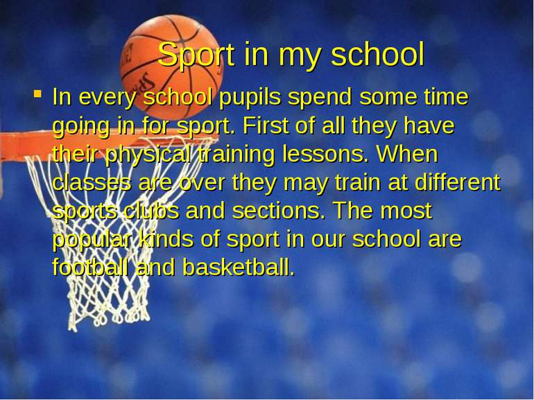 Sport in my school In every school pupils spend some time going in for sport....