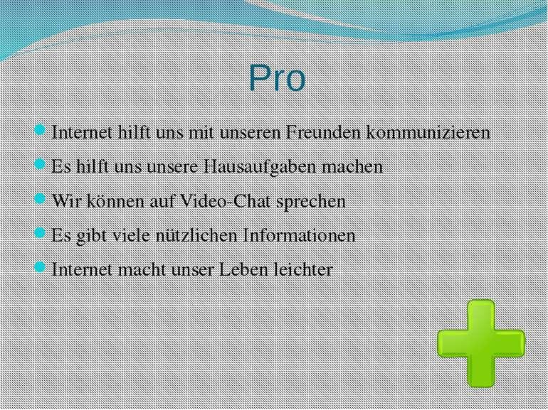 Pro Internet hilft uns mit unseren Freunden kommunizieren Es hilft uns unsere...