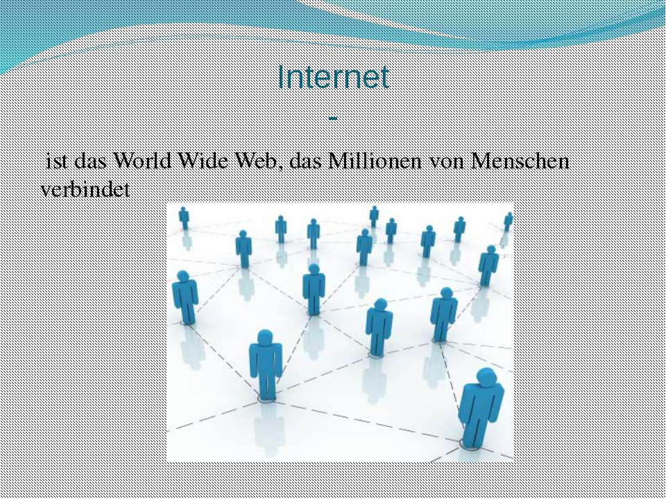 Internet - ist das World Wide Web, das Millionen von Menschen verbindet