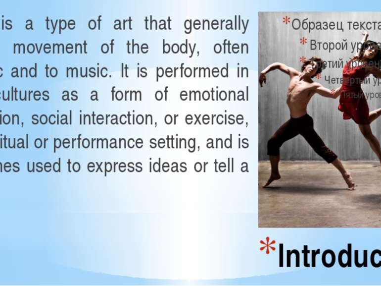 Introduction Dance is a type of art that generally involves movement of the b...